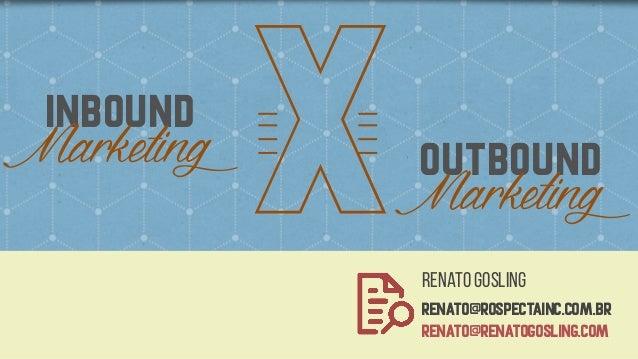 xinbound Marketing outbound Marketing Renato gosling  RENATO@rospectainc.com.br renato@renatogosling.coM