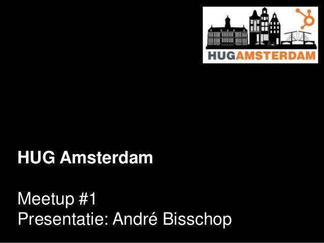 HUG Amsterdam Meetup #1 Presentatie: André Bisschop