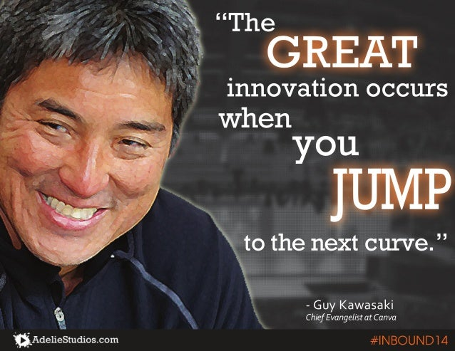 """The  GREAT  innovation occurs  when  you  JUMP  to the next curve.""  - Guy Kawasaki  Chief Evangelist at Canva  #INBOUND1..."