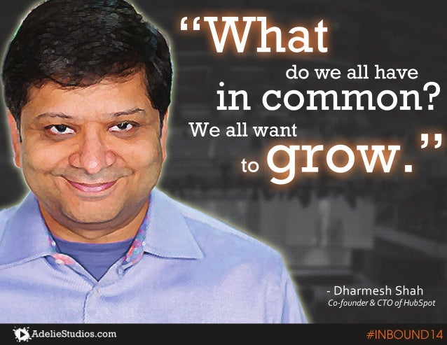 """""""What  do we all have  in common?  to grow."""" We all want  - Dharmesh Shah  Co-founder & CTO of HubSpot  #INBOUND14"""