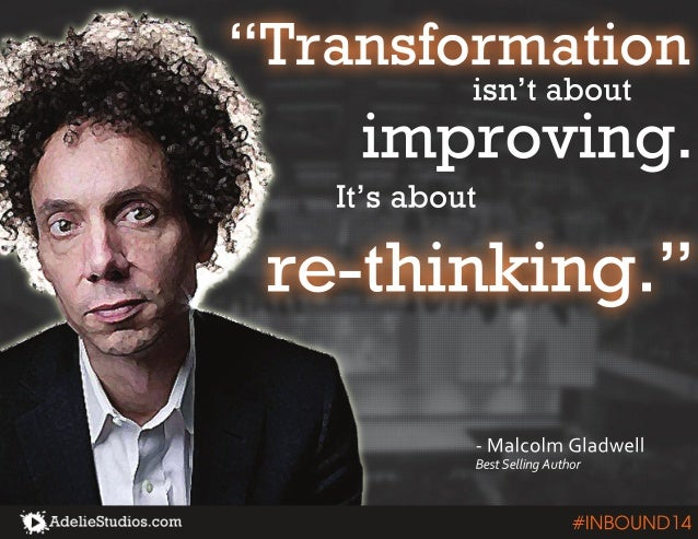 """Transformation  isn't about  improving.  It's about  re-thinking.""  - Malcolm Gladwell  Best Selling Author  #INBOUND14"
