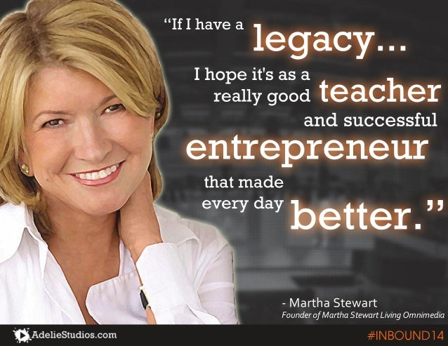 "legacy... ""If I have a  I hope it's as a  really good  teacher and successful  entrepreneur  that made  every day  better...."