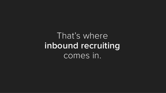 That's where inbound recruiting comes in.