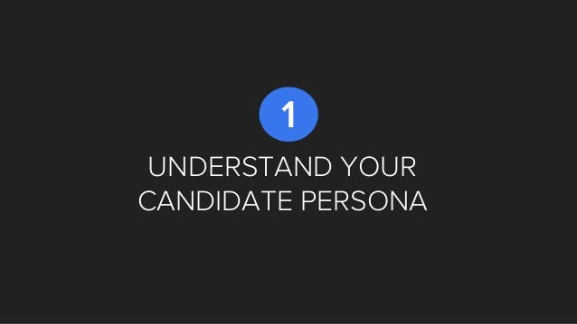 UNDERSTAND YOUR CANDIDATE PERSONA 1