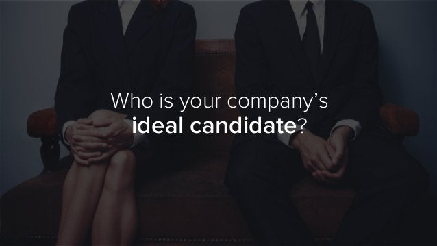 Who is your company's ideal candidate?