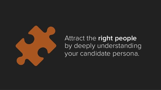 Attract the right people by deeply understanding your candidate persona.