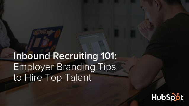 Inbound Recruiting 101: Employer Branding Tips to Hire Top Talent
