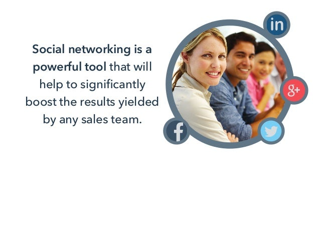 Social networking is a powerful tool that will help to significantly boost the results yielded by any sales team.
