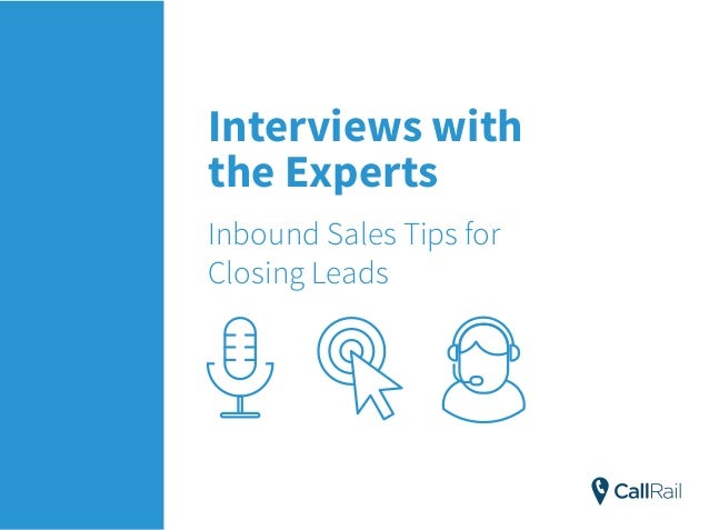 Interviews with the Experts Inbound Sales Tips for Closing Leads