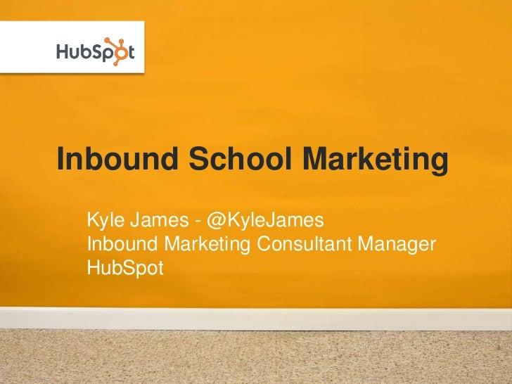 Inbound School Marketing  Kyle James - @KyleJames  Inbound Marketing Consultant Manager  HubSpot