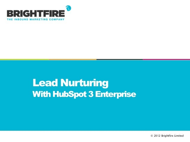 Lead NurturingWith HubSpot 3 Enterprise                            © 2012 Brightfire Limited