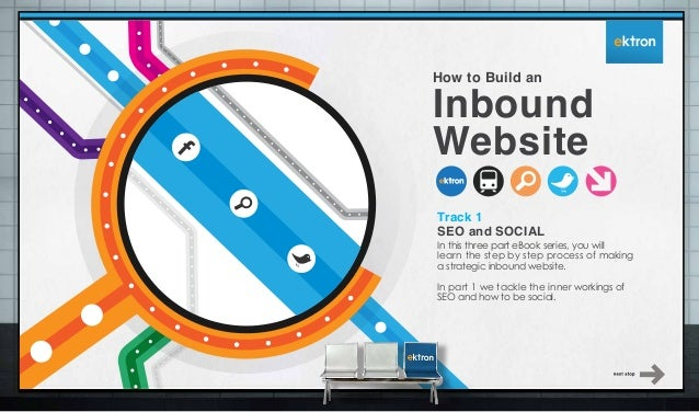 How to Build an  Inbound Website Track 1 SEO and SOCIAL  In this three part eBook series, you will learn the step by step ...