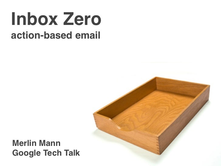 Inbox Zero action-based email     Merlin Mann Google Tech Talk