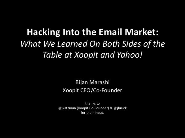 Hacking Into the Email Market: What We Learned On Both Sides of the Table at Xoopit and Yahoo! Bijan Marashi Xoopit CEO/Co...