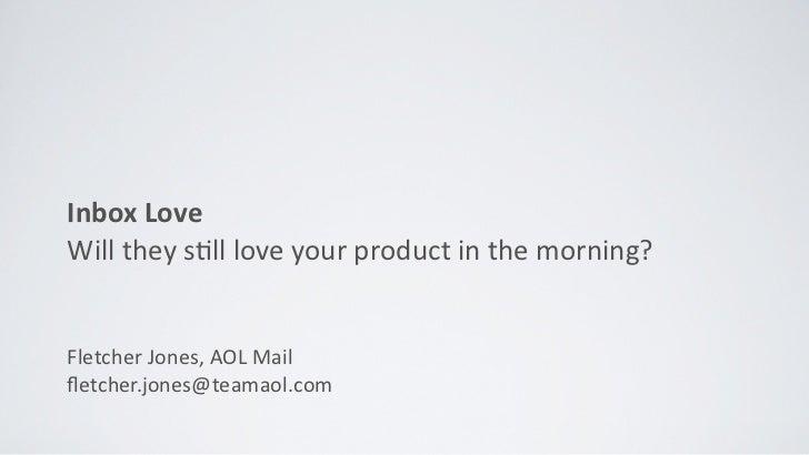 Inbox LoveWill they s*ll love your product in the morning?Fletcher Jones, AOL Mailfletcher.jones@te...