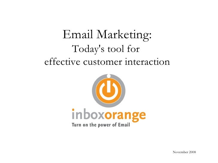Email Marketing: Today's tool for  effective customer interaction November 2008