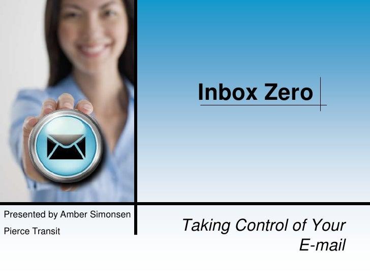 Inbox ZeroPresented by Amber SimonsenPierce Transit                Taking Control of Your                                 ...