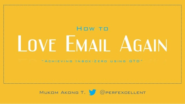 """"""" A c h i e v i n g I n b o x - Z e r o u s i n g G T D """" Mukom Akong T. @perfexcellent How to Love Email Again"""