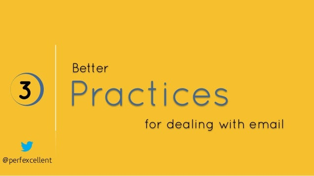 @perfexcellent Practices3 Better for dealing with email