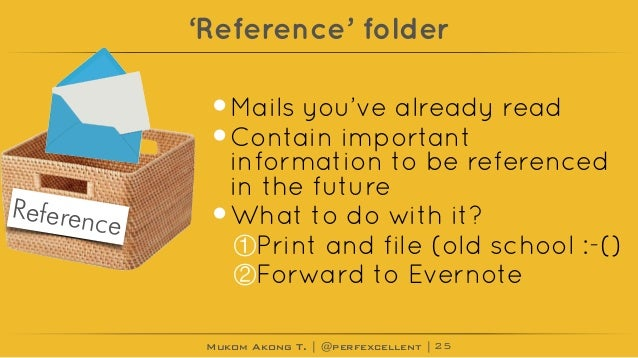Mukom Akong T. | @perfexcellent | 'Reference' folder •Mails you've already read •Contain important information to be refer...