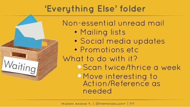 Mukom Akong T. | @perfexcellent | 'Everything Else' folder Non-essential unread mail • Mailing lists • Social media update...
