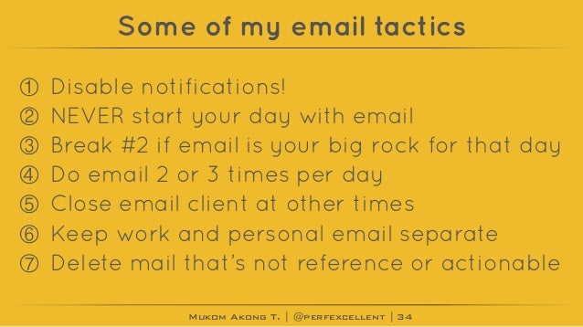 Mukom Akong T. | @perfexcellent | Some of my email tactics ① Disable notifications! ② NEVER start your day with email ③ Br...