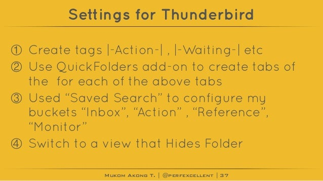 Mukom Akong T. | @perfexcellent | Settings for Thunderbird ① Create tags |-Action-| , |-Waiting-| etc ② Use QuickFolders a...