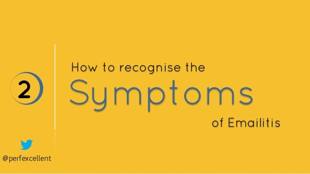@perfexcellent Symptoms2 How to recognise the of Emailitis