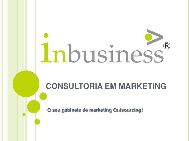 CONSULTORIA EM MARKETING<br />O seu gabinete de marketing Outsourcing!<br />