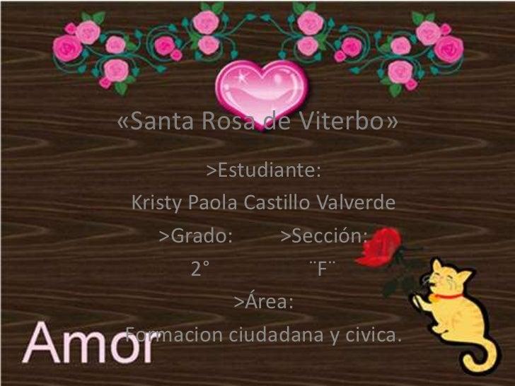 «Santa Rosa de Viterbo»<br />>Estudiante:<br />Kristy Paola Castillo Valverde<br />>Grado:         >Sección:<br />2°      ...