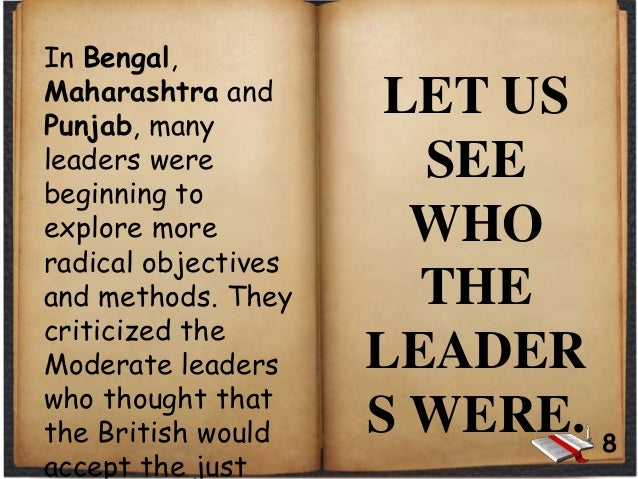 In Bengal, Maharashtra and Punjab, many leaders were beginning to explore more radical objectives and methods. They critic...