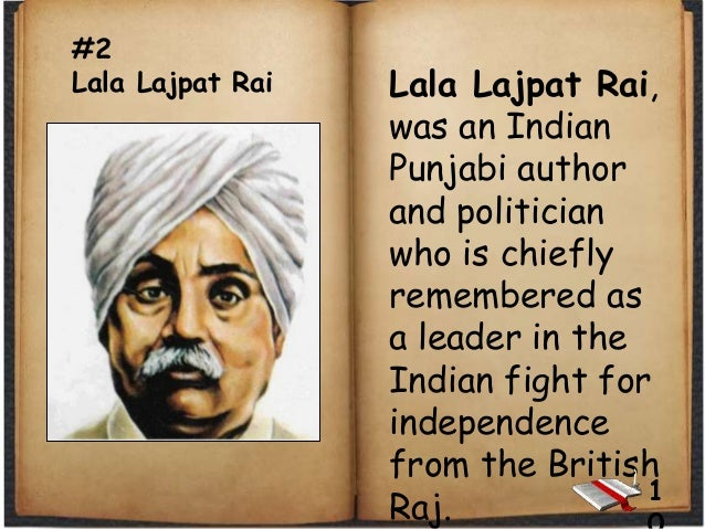 #2 Lala Lajpat Rai Lala Lajpat Rai, was an Indian Punjabi author and politician who is chiefly remembered as a leader in t...