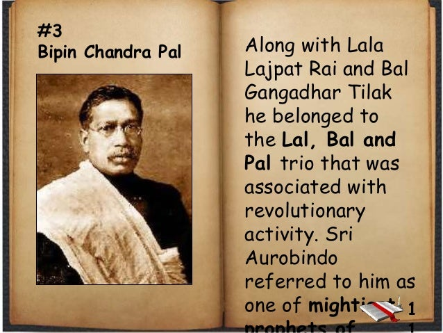 #3 Bipin Chandra Pal Along with Lala Lajpat Rai and Bal Gangadhar Tilak he belonged to the Lal, Bal and Pal trio that was ...