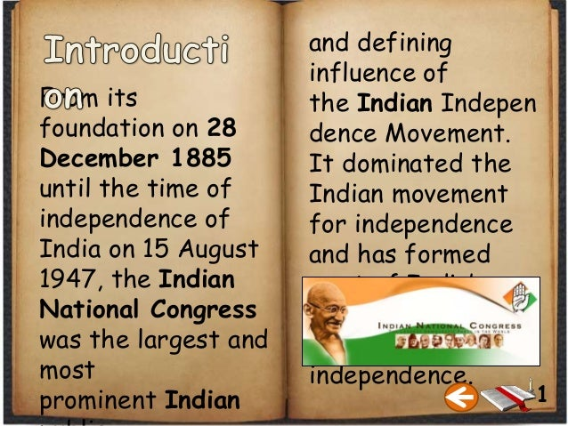 and defining influence of the Indian Indepen dence Movement. It dominated the Indian movement for independence and has for...