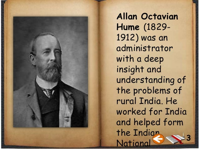 Allan Octavian Hume (1829- 1912) was an administrator with a deep insight and understanding of the problems of rural India...