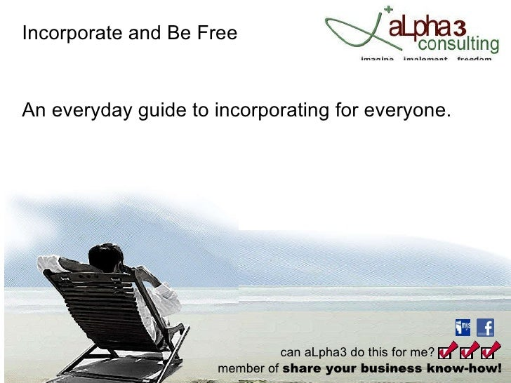 Incorporate and Be Free An everyday guide to incorporating for everyone.