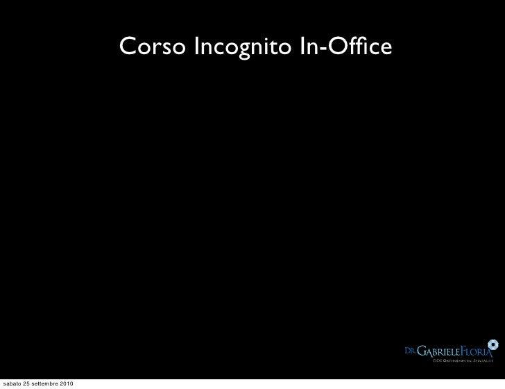 Corso Incognito In-Office     sabato 25 settembre 2010