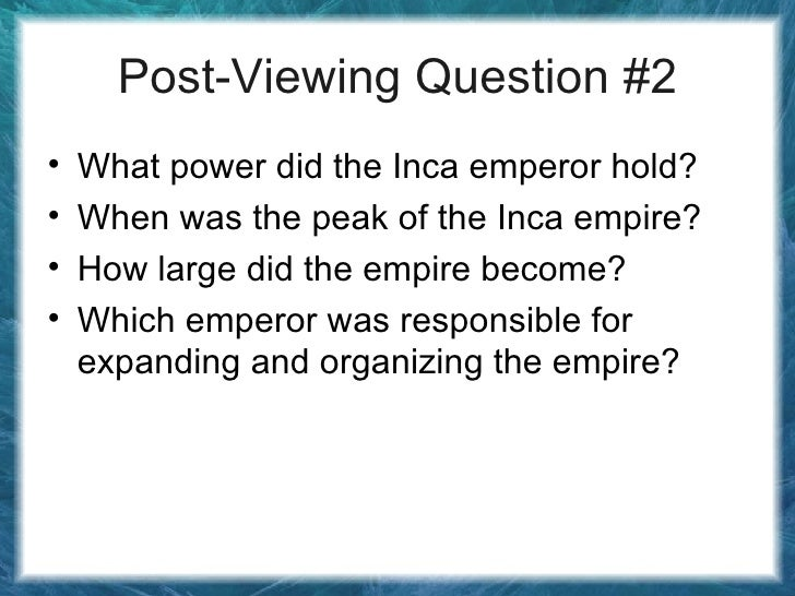Post-Viewing Question #2 <ul><li>What power did the Inca emperor hold? </li></ul><ul><li>When was the peak of the Inca emp...
