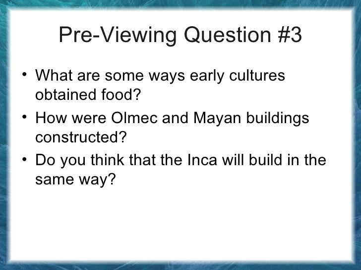 Pre-Viewing Question #3 <ul><li>What are some ways early cultures obtained food? </li></ul><ul><li>How were Olmec and Maya...