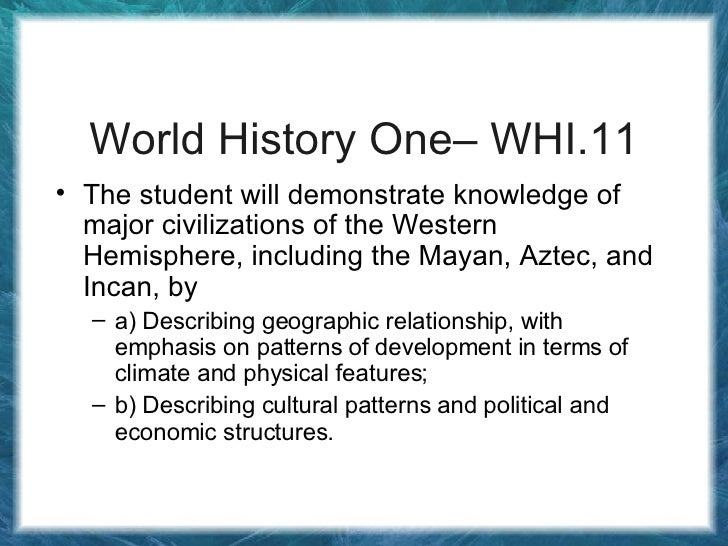 World History One– WHI.11 <ul><li>The student will demonstrate knowledge of major civilizations of the Western Hemisphere,...