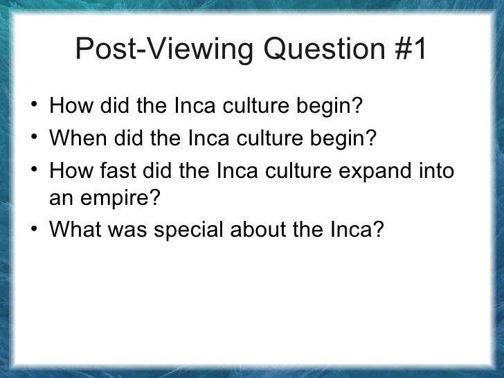 Post-Viewing Question #1 <ul><li>How did the Inca culture begin? </li></ul><ul><li>When did the Inca culture begin? </li><...
