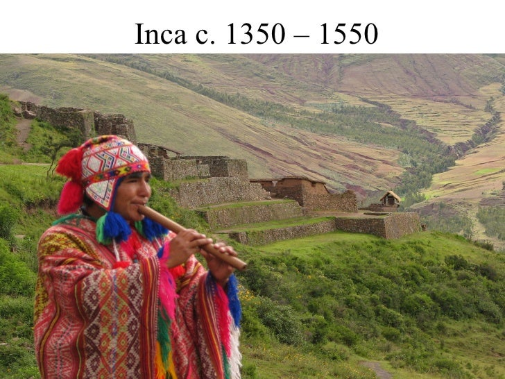 Inca c. 1350 – 1550