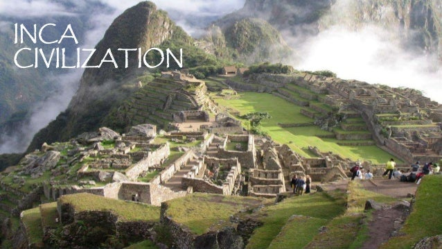 incan civilization The incas were masters of their harsh climate, archaeologists are finding—and  the ancient civilization has a lot to teach us today.