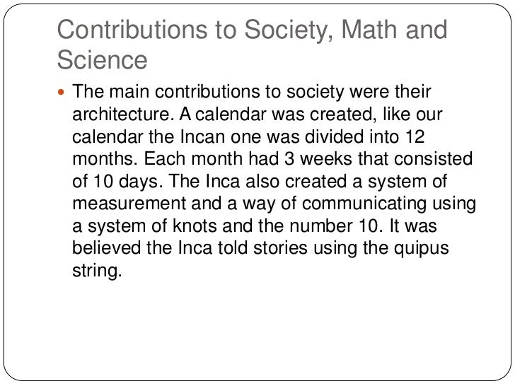 Contributions to Society, Math and Science <br />The main contributions to society were their architecture. A calendar was...