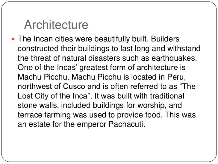 Architecture <br />The Incan cities were beautifully built. Builders constructed their buildings to last long and withstan...