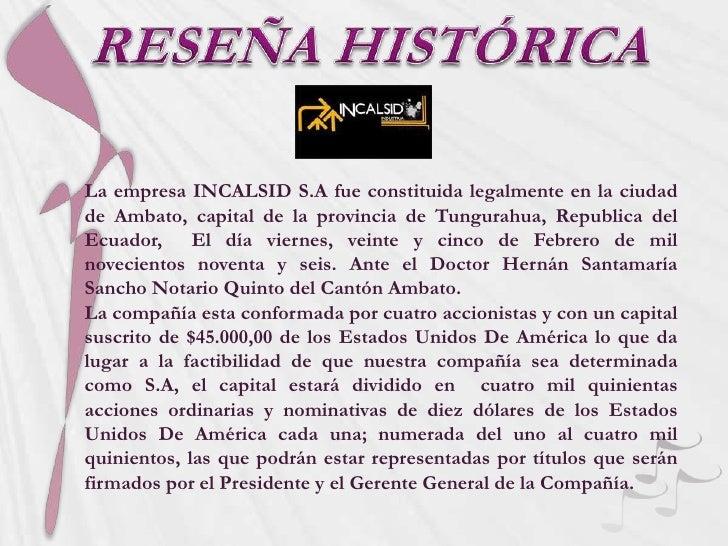 La empresa INCALSID S.A fue constituida legalmente en la ciudadde Ambato, capital de la provincia de Tungurahua, Republica...