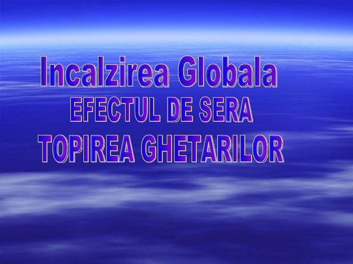 TOPIREA GHETARILOR EFECTUL DE SERA Incalzirea Globala