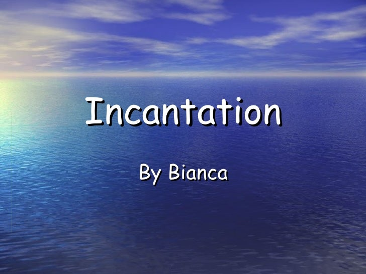 Incantation By Bianca