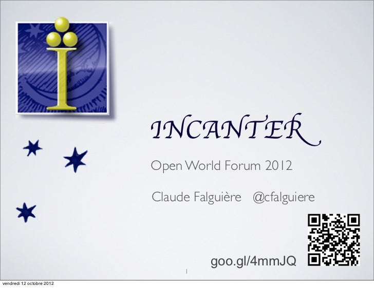 INCANTER                           Open World Forum 2012                           Claude Falguière @cfalguiere           ...