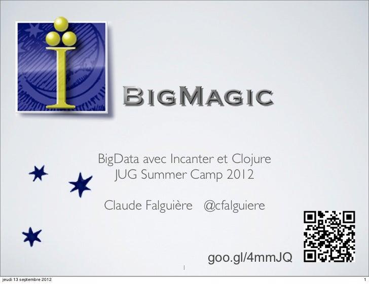 BigData avec Incanter et Clojure                             JUG Summer Camp 2012                           Claude Falguiè...
